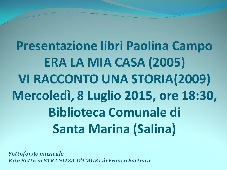 Presentazione libri Paolina Campo ERA LA MIA CASA (2005) VI RACCONTO UNA STORIA(2009) Mercoledì, 8 Luglio 2015, ore 18:30, Biblioteca Comunale di Santa Marina (Salina)
