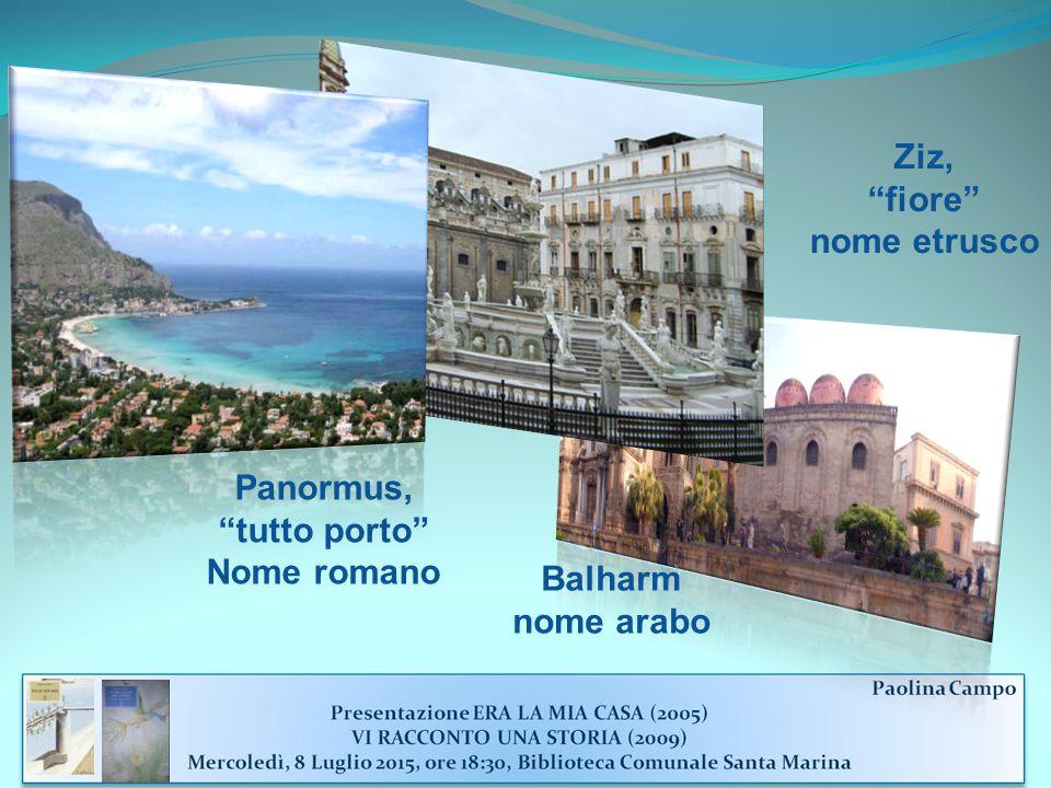 Ziz, fiore nome etrusco Panormus, tutto porto Nome romano Balharm nome arabo