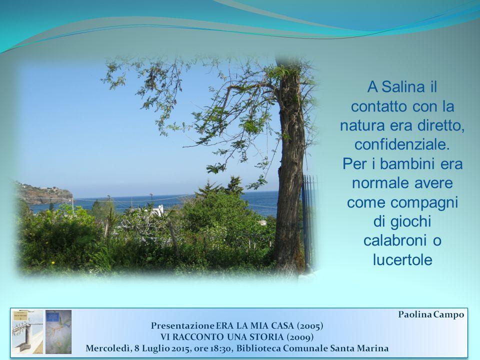 A Salina il contatto con la natura era diretto, confidenziale.