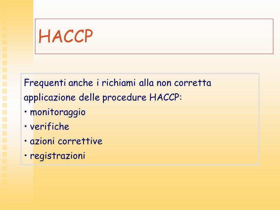 HACCP Frequenti anche i richiami alla non corretta applicazione delle procedure HACCP: monitoraggio.