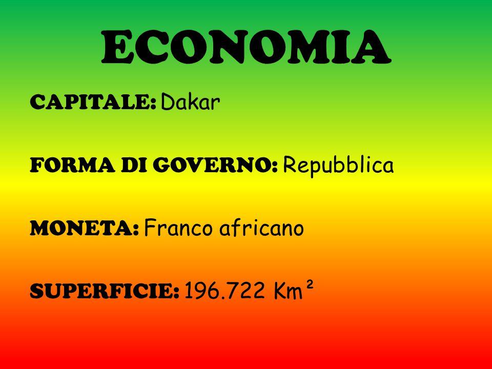 ECONOMIA CAPITALE: Dakar FORMA DI GOVERNO: Repubblica MONETA: Franco africano SUPERFICIE: 196.722 Km²