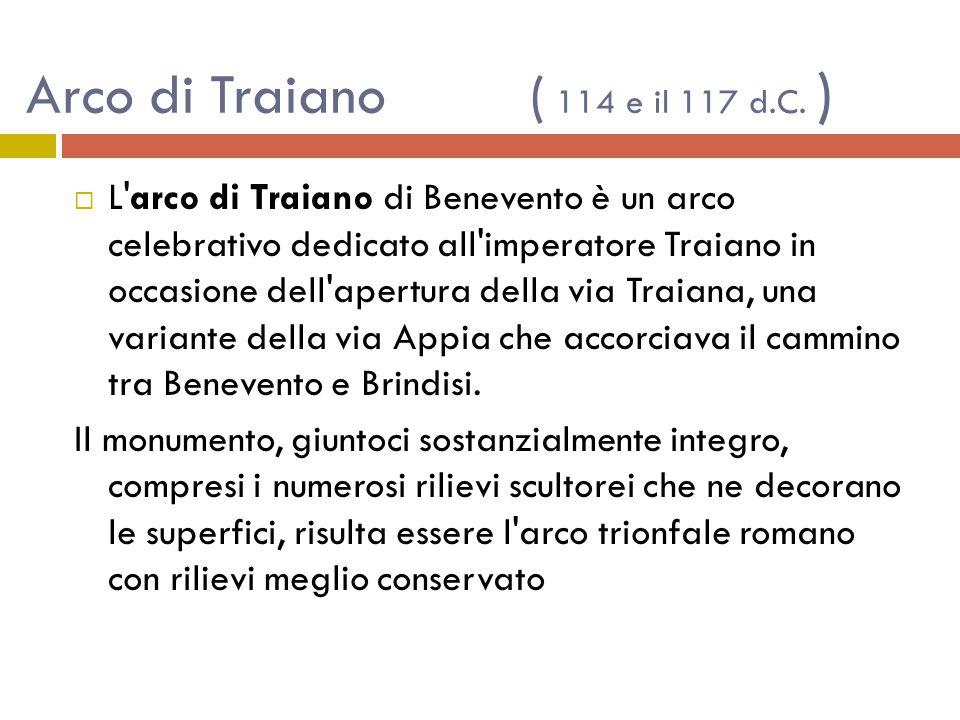 Arco di Traiano ( 114 e il 117 d.C. )