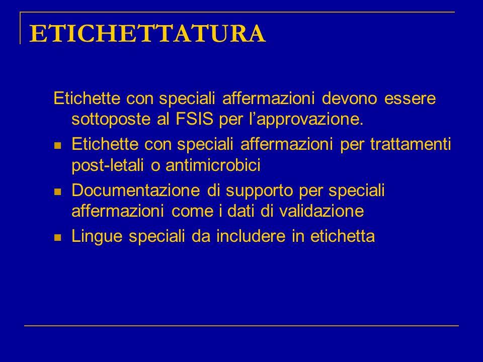 ETICHETTATURA Etichette con speciali affermazioni devono essere sottoposte al FSIS per l'approvazione.