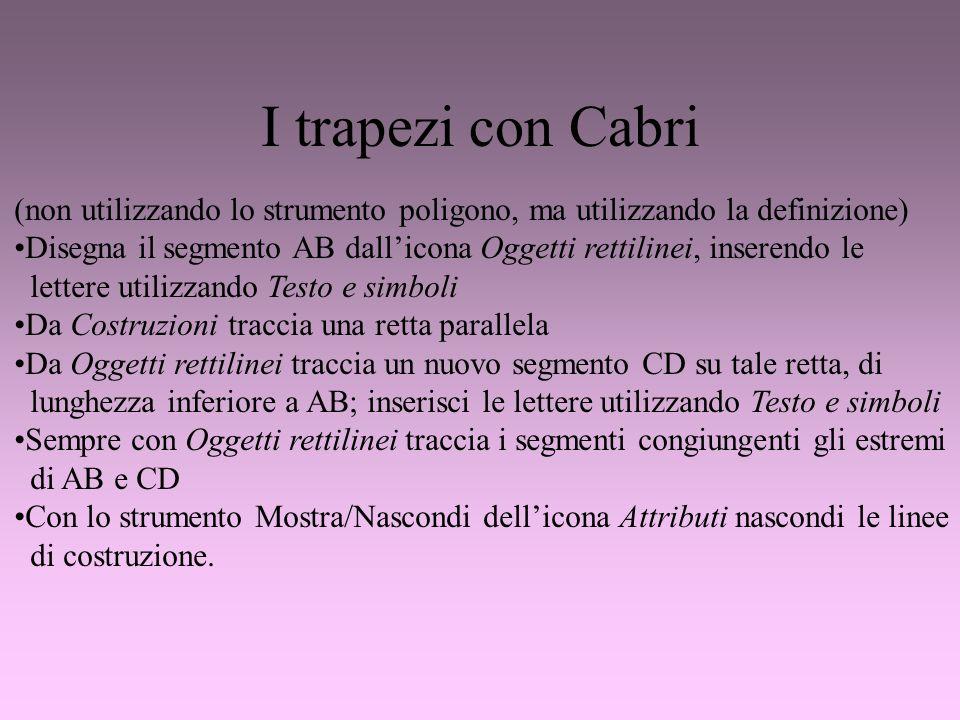 I trapezi con Cabri(non utilizzando lo strumento poligono, ma utilizzando la definizione)