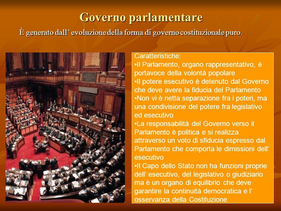 Governo parlamentare È generato dall' evoluzione della forma di governo costituzionale puro. Caratteristiche: