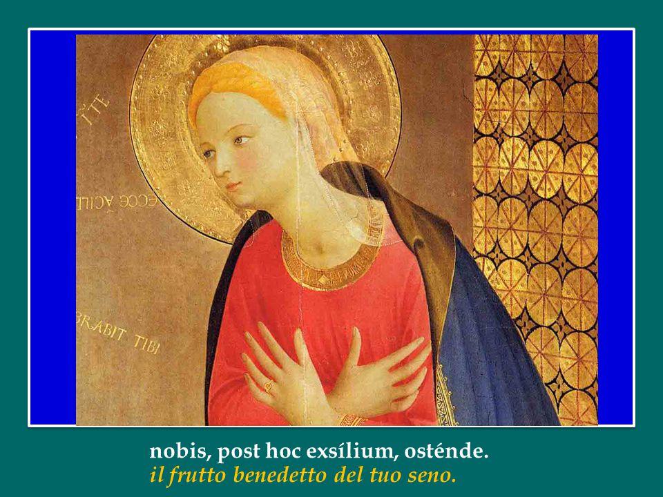 nobis, post hoc exsílium, osténde.