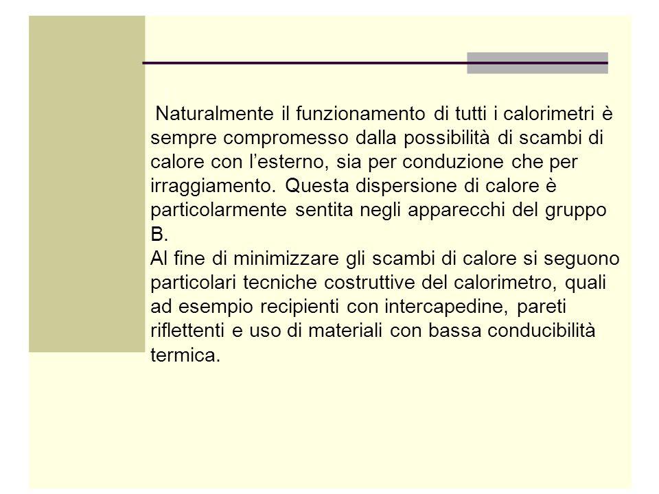 Naturalmente il funzionamento di tutti i calorimetri è sempre compromesso dalla possibilità di scambi di calore con l'esterno, sia per conduzione che per irraggiamento. Questa dispersione di calore è particolarmente sentita negli apparecchi del gruppo B.