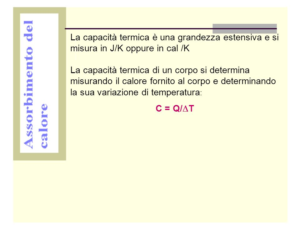 La capacità termica è una grandezza estensiva e si misura in J/K oppure in cal /K