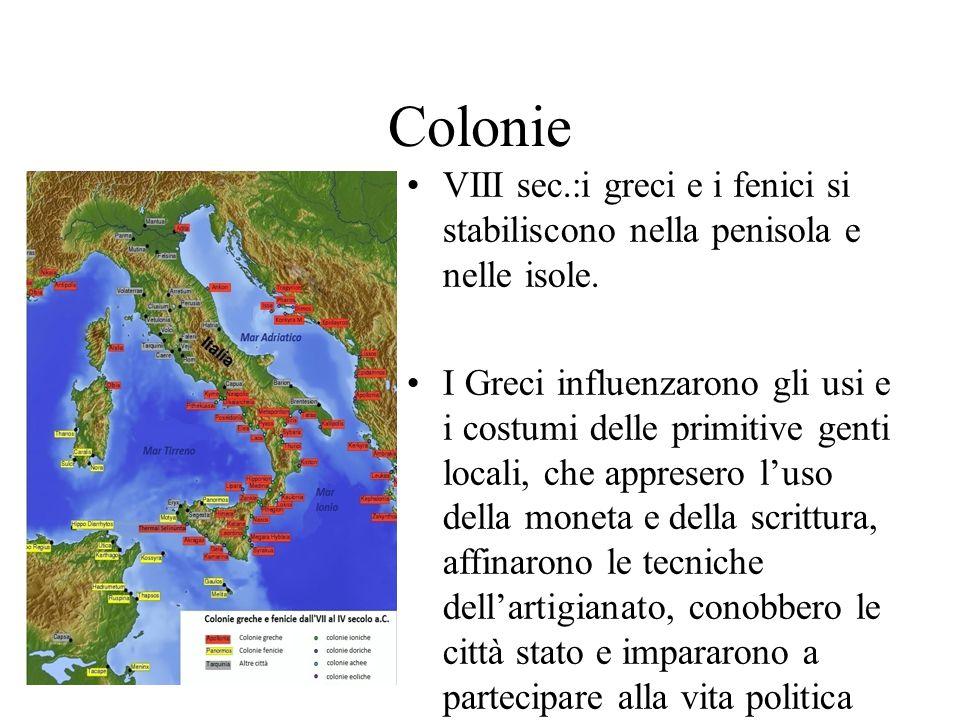 Colonie VIII sec.:i greci e i fenici si stabiliscono nella penisola e nelle isole.