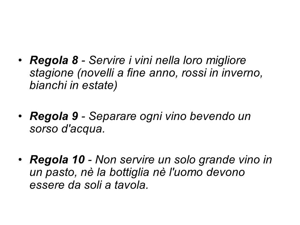 Regola 8 - Servire i vini nella loro migliore stagione (novelli a fine anno, rossi in inverno, bianchi in estate)