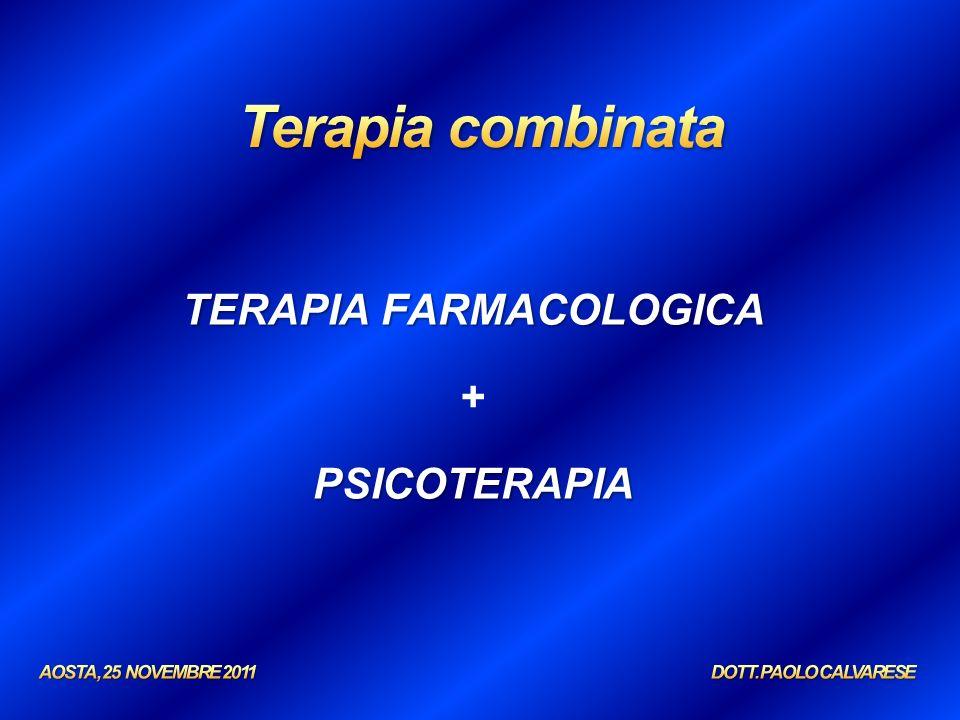 Terapia combinata TERAPIA FARMACOLOGICA + PSICOTERAPIA