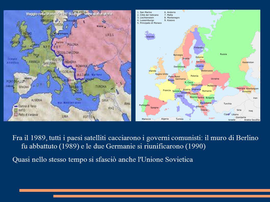 Fra il 1989, tutti i paesi satelliti cacciarono i governi comunisti: il muro di Berlino fu abbattuto (1989) e le due Germanie si riunificarono (1990)