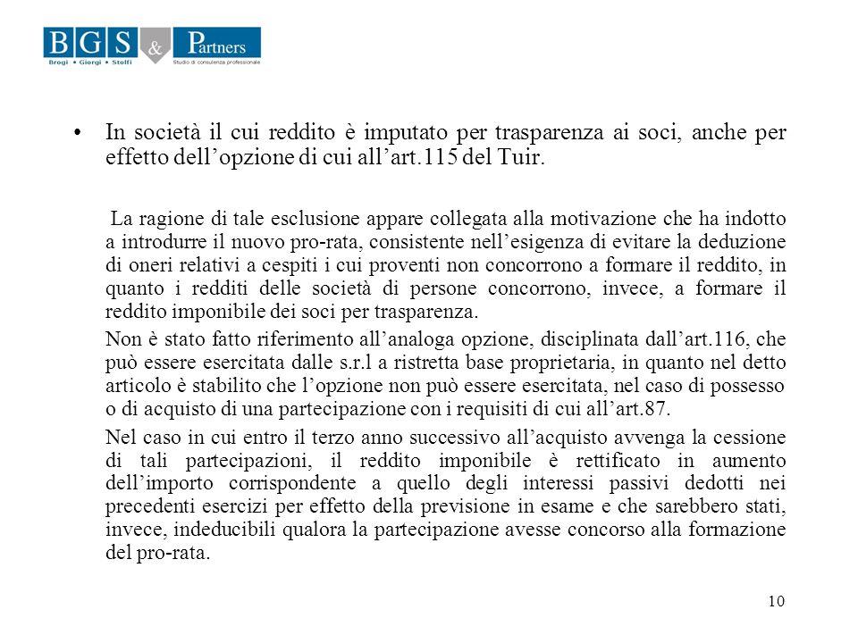 In società il cui reddito è imputato per trasparenza ai soci, anche per effetto dell'opzione di cui all'art.115 del Tuir.