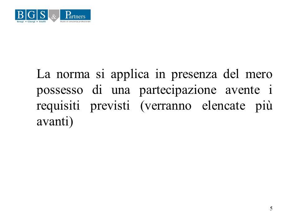 La norma si applica in presenza del mero possesso di una partecipazione avente i requisiti previsti (verranno elencate più avanti)