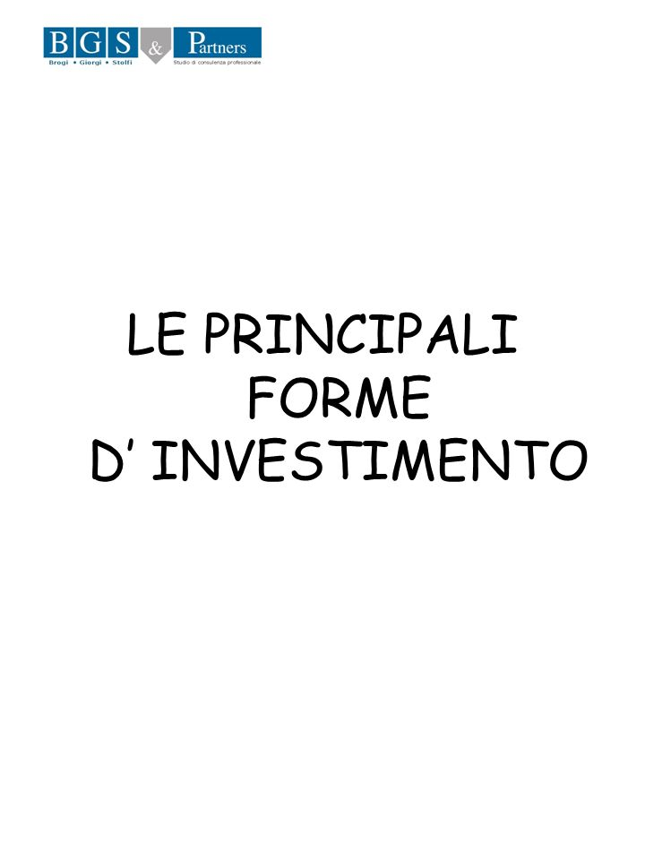LE PRINCIPALI FORME D' INVESTIMENTO