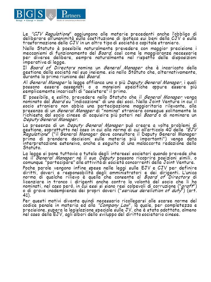 Le CJV Regulations aggiungono alle materie precedenti anche l'obbligo di deliberare all'unanimità sulla costituzione di ipoteca sui beni della CJV o sulla trasformazione della CJV in un altro tipo di società a capitale straniero.