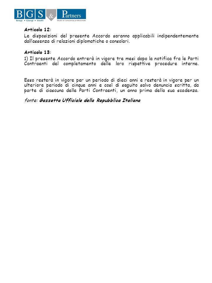 Articolo 12: Le disposizioni del presente Accordo saranno applicabili indipendentemente dall'assenza di relazioni diplomatiche o consolari.