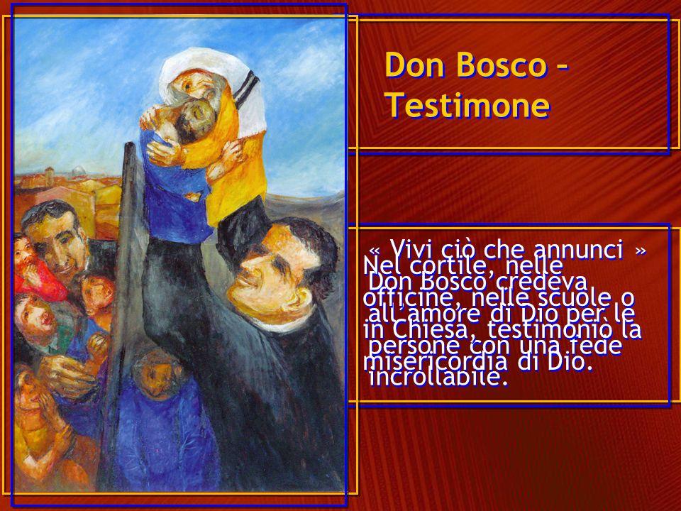 Don Bosco – Testimone Nel cortile, nelle officine, nelle scuole o in Chiesa, testimoniò la misericordia di Dio.