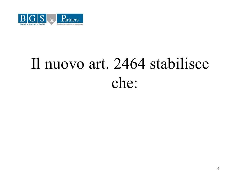 Il nuovo art. 2464 stabilisce che: