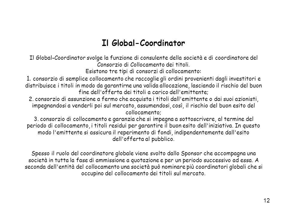 Il Global-Coordinator Il Global-Coordinator svolge la funzione di consulente della società e di coordinatore del Consorzio di Collocamento dei titoli.