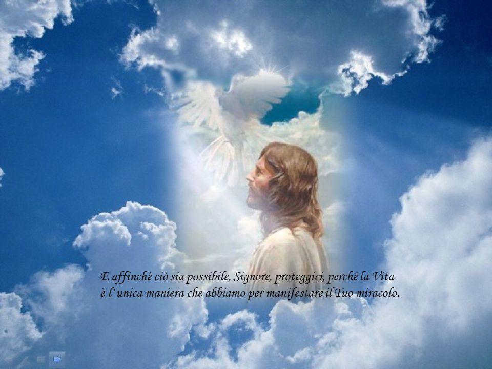 E affinchè ciò sia possibile, Signore, proteggici, perché la Vita