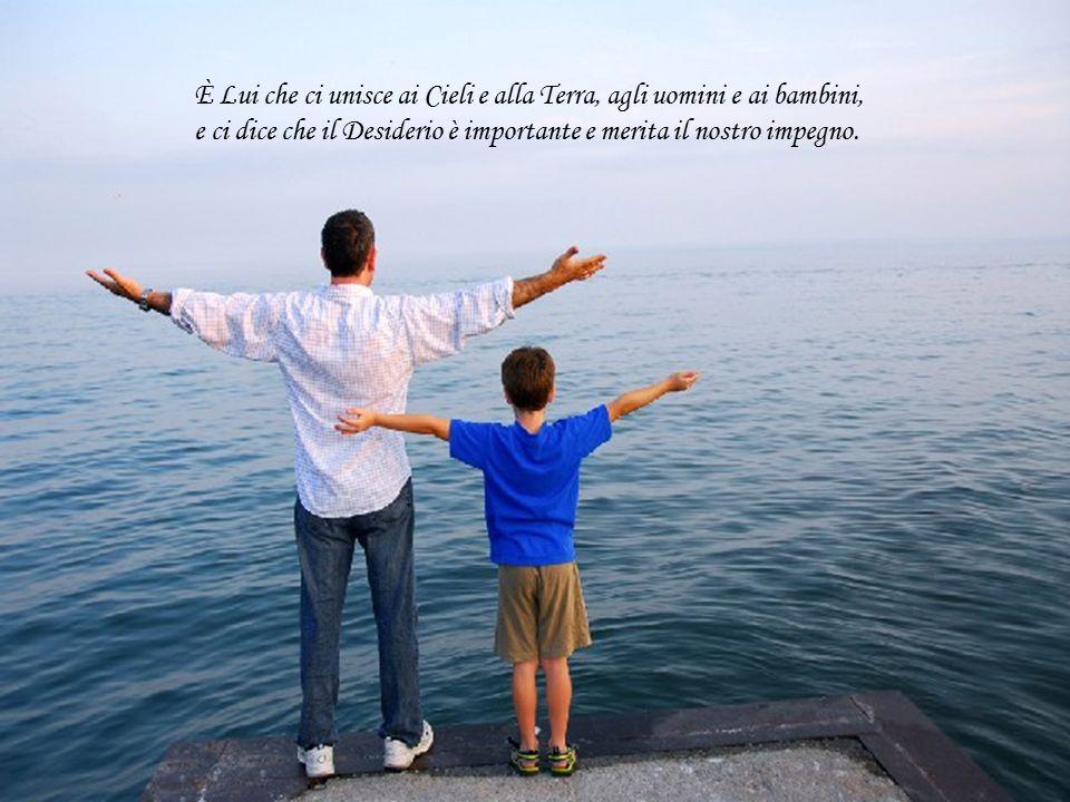 È Lui che ci unisce ai Cieli e alla Terra, agli uomini e ai bambini,