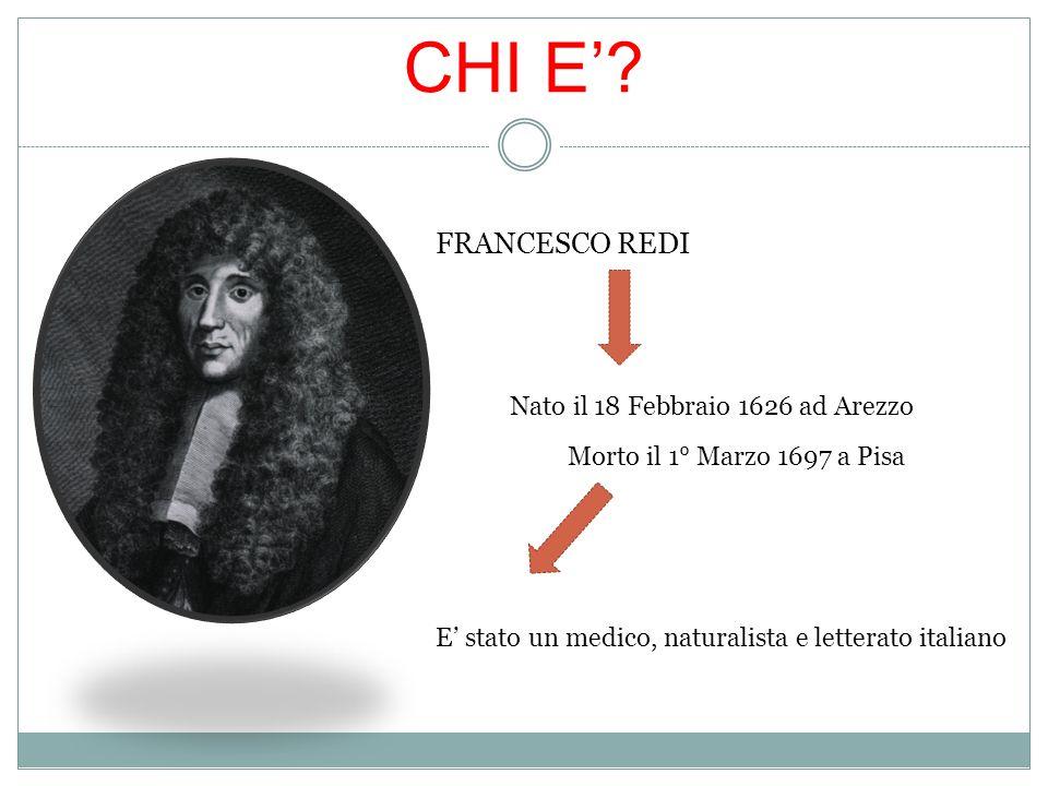 CHI E' FRANCESCO REDI Nato il 18 Febbraio 1626 ad Arezzo