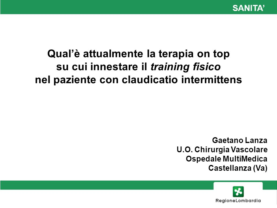 SANITA' Qual'è attualmente la terapia on top su cui innestare il training fisico nel paziente con claudicatio intermittens.