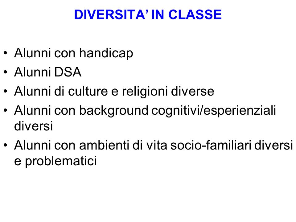 DIVERSITA' IN CLASSE Alunni con handicap. Alunni DSA. Alunni di culture e religioni diverse.