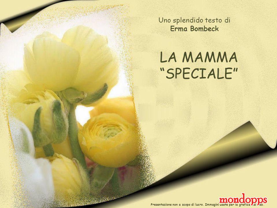 LA MAMMA SPECIALE Uno splendido testo di Erma Bombeck