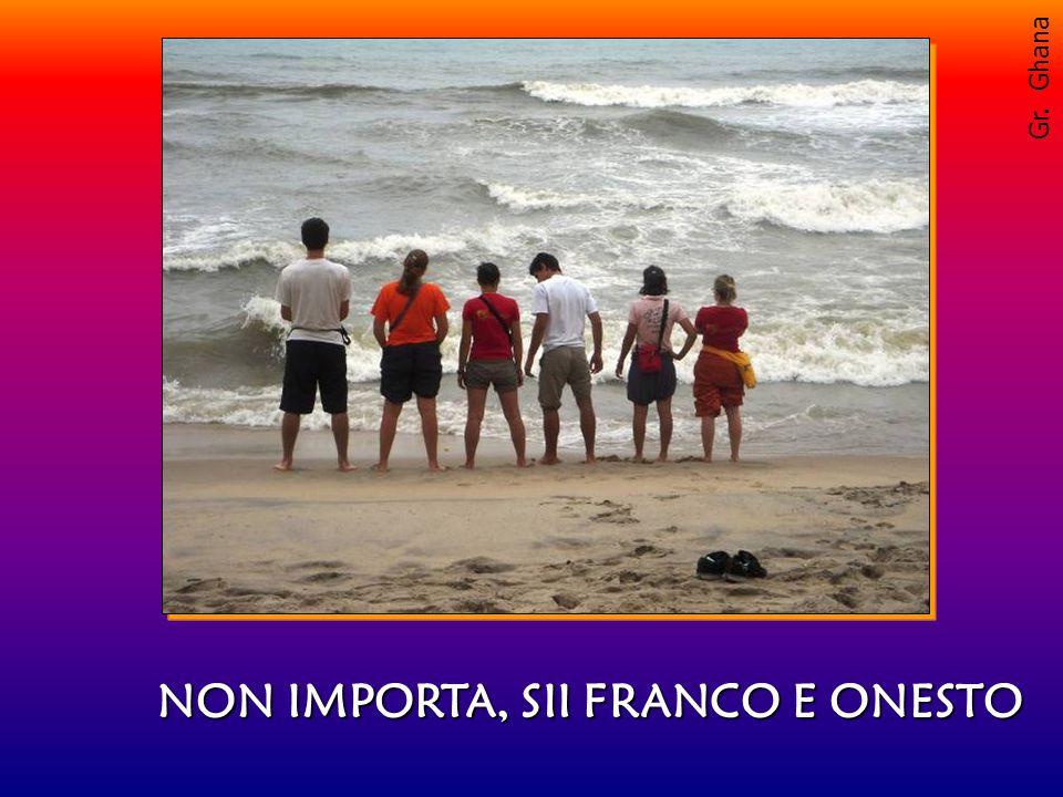 NON IMPORTA, SII FRANCO E ONESTO