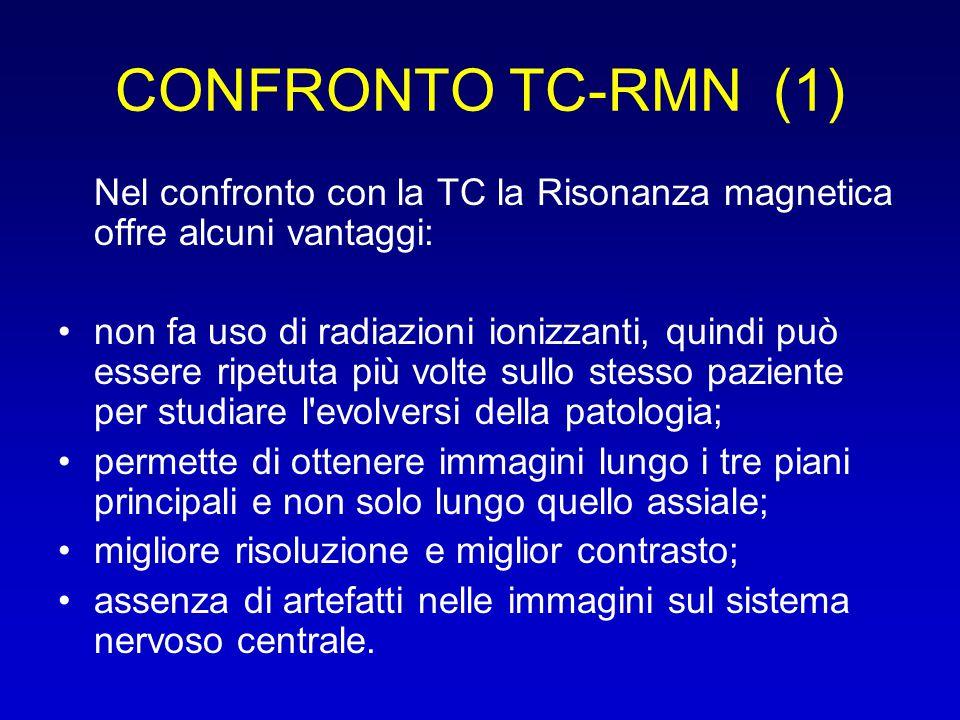 CONFRONTO TC-RMN (1) Nel confronto con la TC la Risonanza magnetica offre alcuni vantaggi:
