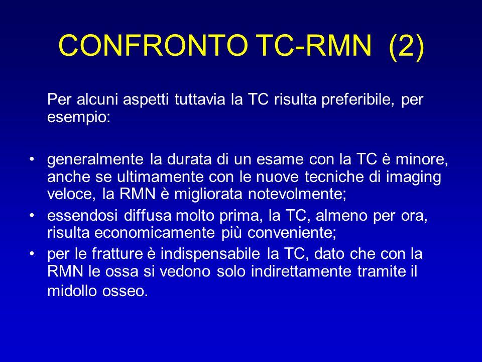 CONFRONTO TC-RMN (2) Per alcuni aspetti tuttavia la TC risulta preferibile, per esempio: