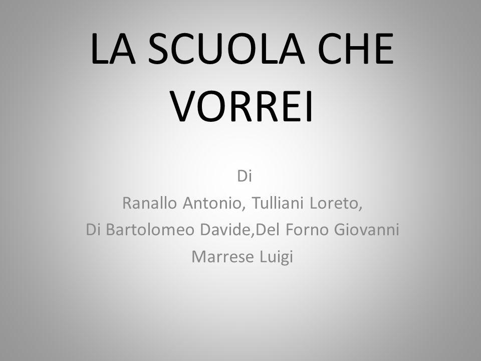 LA SCUOLA CHE VORREI Di Ranallo Antonio, Tulliani Loreto,