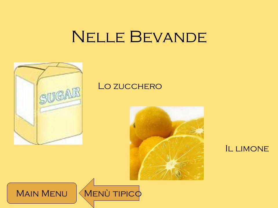 Nelle Bevande Lo zucchero Il limone Menù tipico Main Menu