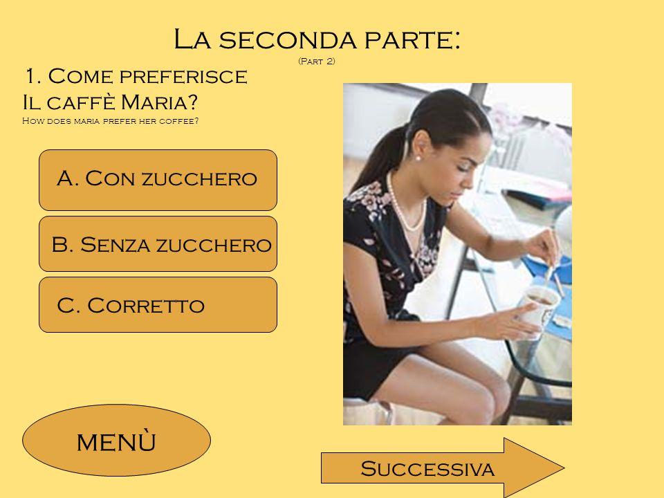 La seconda parte: menù 1. Come preferisce Il caffè Maria