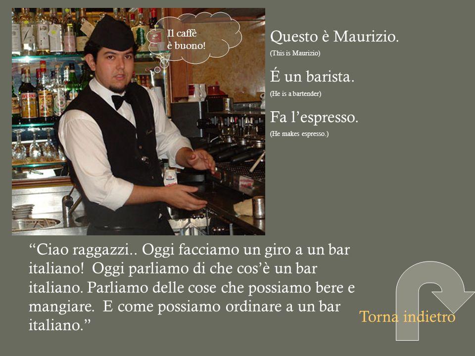 Questo è Maurizio. É un barista. Fa l'espresso.