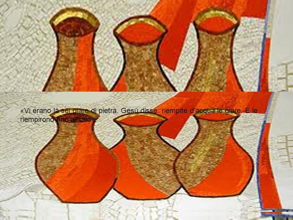 «Vi erano là sei giare di pietra. Gesù disse: riempite d acqua le giare.