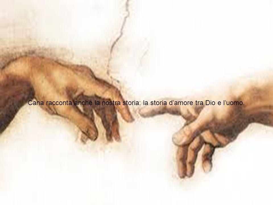 Cana racconta anche la nostra storia: la storia d'amore tra Dio e l'uomo.