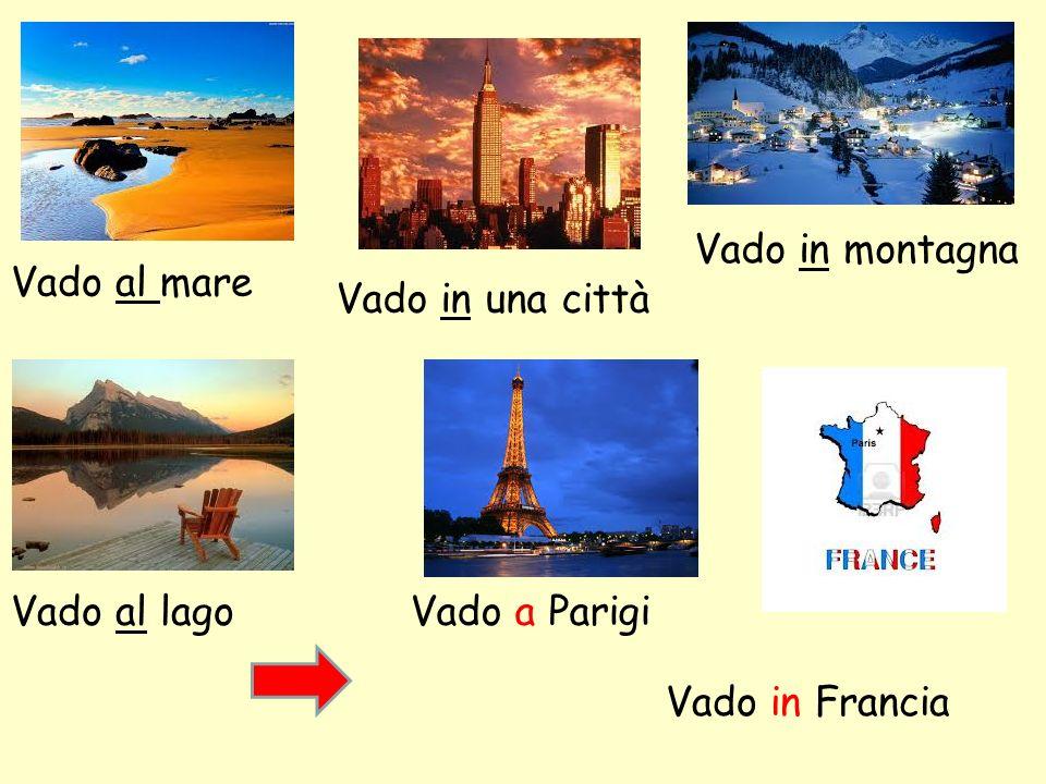 Vado in montagna Vado al mare Vado in una città Vado al lago Vado a Parigi Vado in Francia