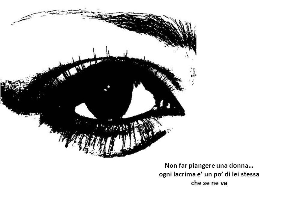 Non far piangere una donna…