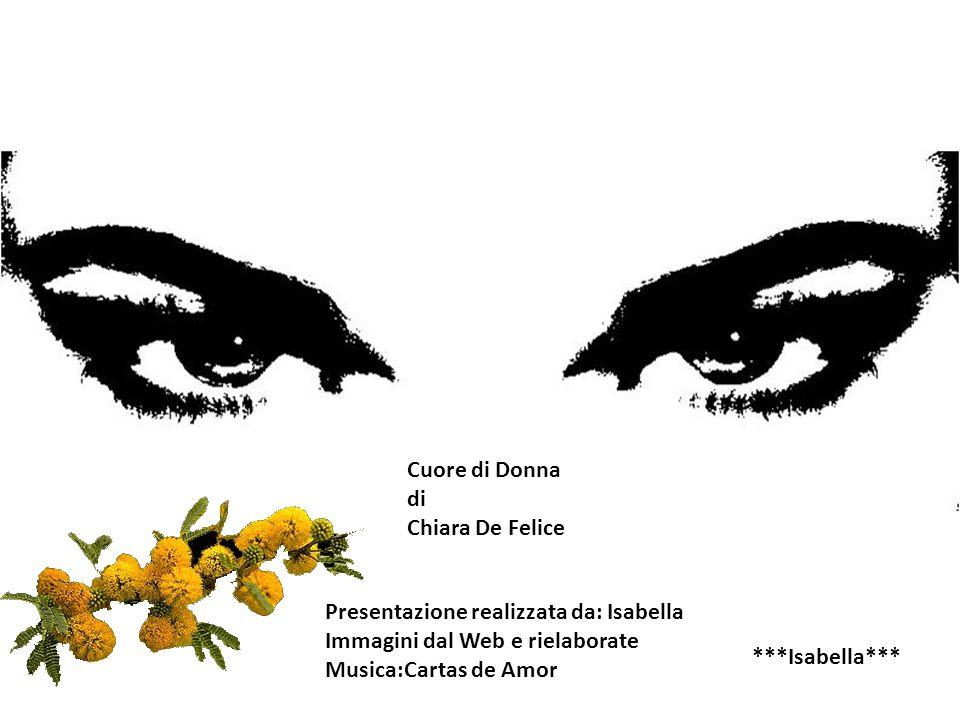 Cuore di Donna di. Chiara De Felice. Presentazione realizzata da: Isabella. Immagini dal Web e rielaborate.