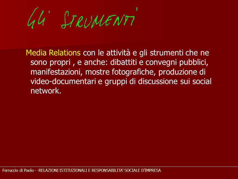 Media Relations con le attività e gli strumenti che ne sono propri , e anche: dibattiti e convegni pubblici, manifestazioni, mostre fotografiche, produzione di video-documentari e gruppi di discussione sui social network.