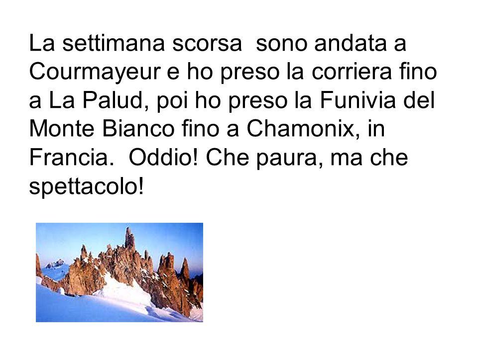 La settimana scorsa sono andata a Courmayeur e ho preso la corriera fino a La Palud, poi ho preso la Funivia del Monte Bianco fino a Chamonix, in Francia.