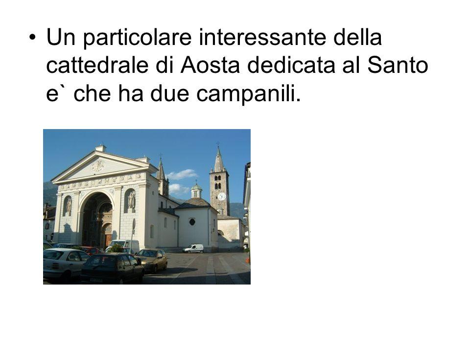 Un particolare interessante della cattedrale di Aosta dedicata al Santo e` che ha due campanili.