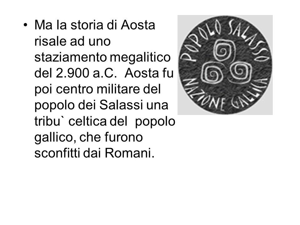 Ma la storia di Aosta risale ad uno staziamento megalitico del 2.900 a.C.