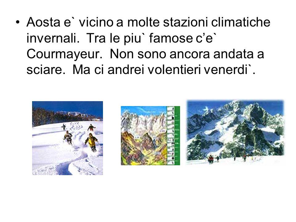 Aosta e` vicino a molte stazioni climatiche invernali