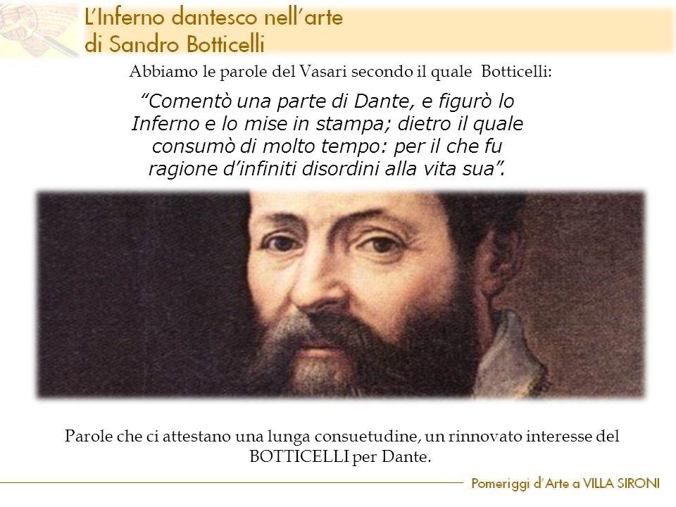 Abbiamo le parole del Vasari secondo il quale Botticelli: Parole che ci attestano una lunga consuetudine, un rinnovato interesse del BOTTICELLI per Dante.