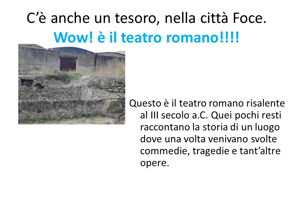 C'è anche un tesoro, nella città Foce. Wow! è il teatro romano!!!!