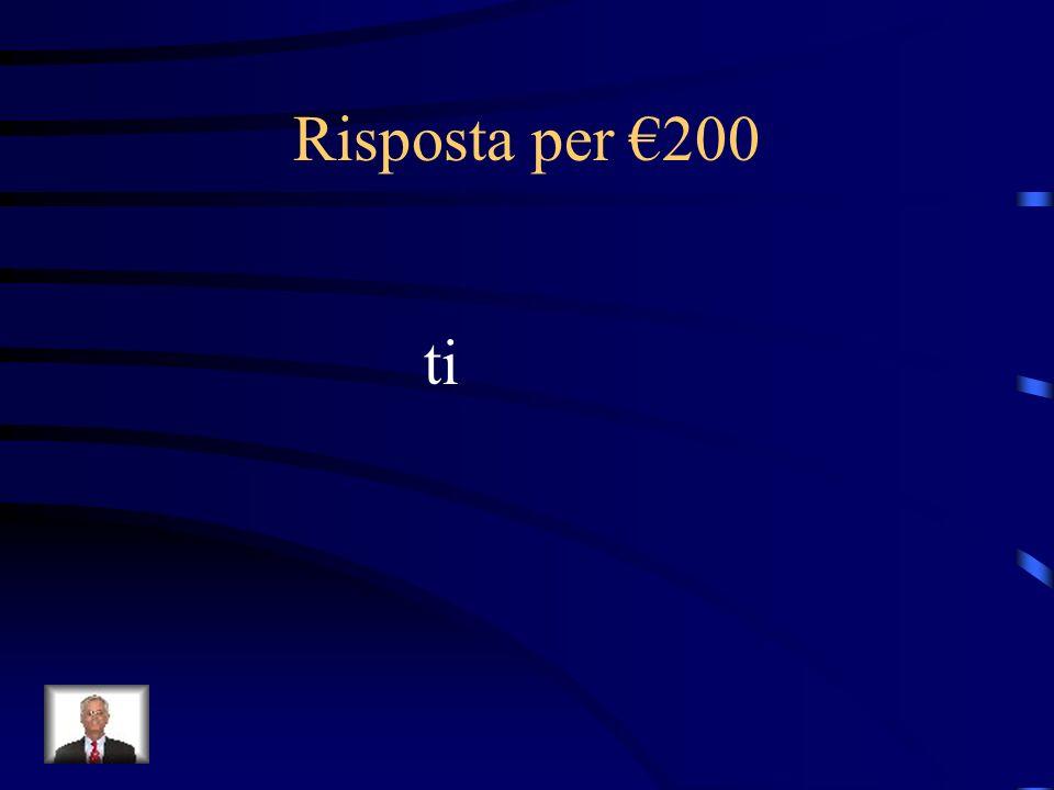 Risposta per €200 ti
